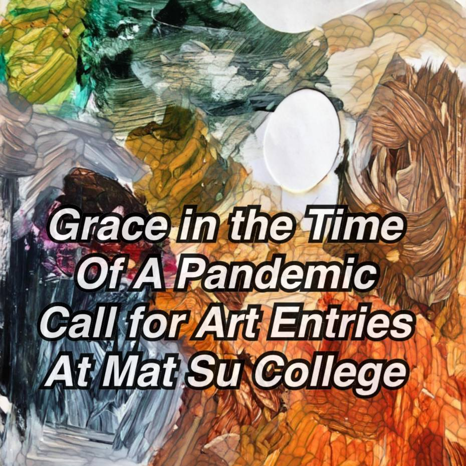 Grace in the Time of a Pandemic Call for Art Entries at Mat-Su College