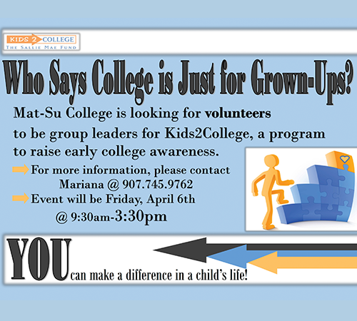Kids 2 College Volunteers needed on April 6th. Contact Mariana Weatherby at 907-745-9762.
